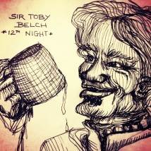 Inspired by the unforgettable Sir Toby Belch read memorably by brawler Jay Reid.